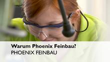Warum Phoenix Feinbau?